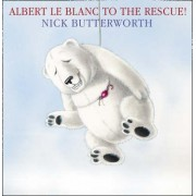 Albert Le Blanc to the Rescue by Nick Butterworth
