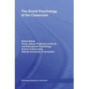 The Social Psychology of the Classroom by Elisha Babad