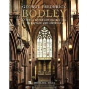 George Frederick Bodley & the Later Gothic Revival in Britain and America by Michael J. W. Hall