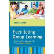 Facilitating Group Learning by George Lakey