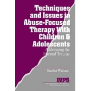 Techniques and Issues in Abuse-Focused Therapy with Children and Adolescents by Stacy Wieland
