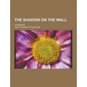 The Shadow on the Wall; A Romance by Mary Elizabeth Coleridge