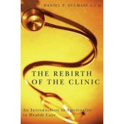 The Rebirth of the Clinic by Daniel P. Sulmasy