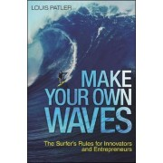 Make Your Own Waves: The Surfer's Rules for Innovators and Entrepreneurs by Louis Patler