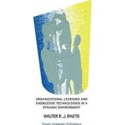 Organizational Learning and Knowledge Technologies in a Dynamic Environment by Walter R. J. Baets