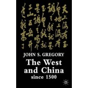 The West and China Since 1500 by John S. Gregory