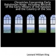 Chronicles Concerning Early Babylonian Kings by L W King M.A., F.S.A.