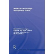Healthcare Knowledge Management Primer by Nilmini Wickramasinghe