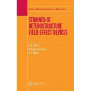Strained-Si Heterostructure Field Effect Devices by C. K. Maiti