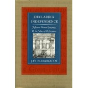 Declaring Independence by Jay Fliegelman