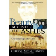 Beauty Beyond the Ashes: Choosing Hope After Crisis by Cheryl McGuiness