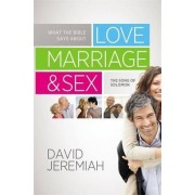 What the Bible Says About Love, Marriage and Sex by David Jeremiah