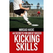 44 Secrets for Great Soccer Kicking Skills by Mirsad Hasic