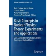 Basic Concepts in Nuclear Physics: Theory, Experiments and Applications 2016 by Jos