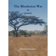 The Rhodesian War in Poetry by Matthew R Brackley