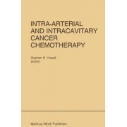 Intra-arterial and Intracavitary Cancer Chemotherapy by Stephen B. Howell