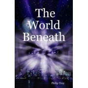 The World Beneath by Philip Troy