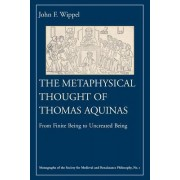 The Metaphysical Thought of Thomas Aquinas by John F. Wippel