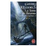 Les rois navigateurs Tome III : La terre de brume - Garry Kilworth - Livre