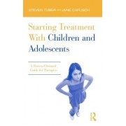 Starting Treatment With Children and Adolescents by Steven Tuber