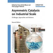 Asymmetric Catalysis on Industrial Scale by Hans Ulrich Blaser