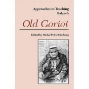 Approaches to Teaching Balzac's Old Goriot by Professor of French and Comparative Literature Michal Peled Ginsburg