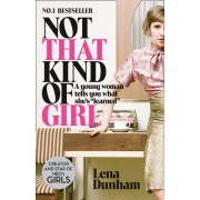 Not That Kind Of Girl: A Young Woman Tells You What She'S Learned(Lena Dunham)