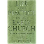 Life and Practice in the Early Church by Steven A. McKinion