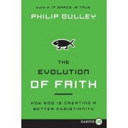 The Evolution of Faith Large: How God is Creating a Better Christianity Print by Philip Gulley