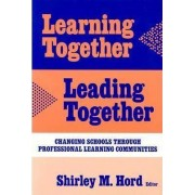 Learning Together, Leading Together by Shirley M. Hord