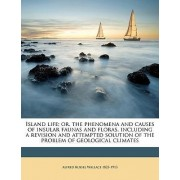 Island Life; Or, the Phenomena and Causes of Insular Faunas and Floras, Including a Revision and Attempted Solution of the Problem of Geological Climates by Alfred Russel Wallace