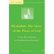 Hezbollah: The Story of the Party of God by Eitan Azani