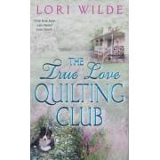 The True Love Quilting Club by Lori Wilde