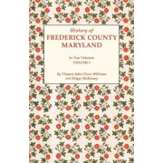 History of Frederick County, Maryland. in Two Volumes. Volume I by Folger McKinsey