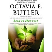 Seed to Harvest by Octavia E Butler