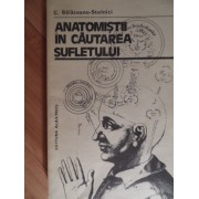 Anatomistii In Cautarea Sufletului - C. Balaceanu-stolnici