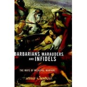 Barbarians, Marauders, and Infidels by Antonio Santosuosso
