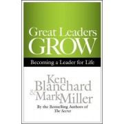 Great Leaders Grow: Becoming a Leader for Life by Ken Blanchard