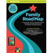 Family Road Map: A Step-By-Step Guide to Navigating Health, Education, and Insurance Services for Families with Special Needs