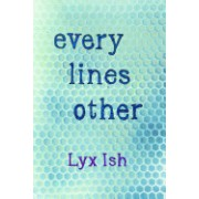 Every Lines Other: The Collected Poems of Lyx Ish Aka Elizabeth Was