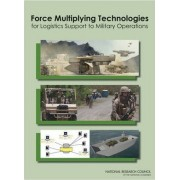 Force Multiplying Technologies for Logistics Support to Military Operations by Board on Army Science and Technology