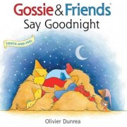 Gossie & Friends Say Goodnight by Olivier Dunrea