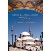 Middle Eastern Leaders and Islam by Sonia Alianak