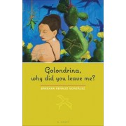 Golondrina, Why Did You Leave Me? by Barbara Renaud Gonzalez