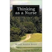 Thinking as a Nurse by Bruce Austin Scott