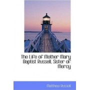 The Life of Mother Mary Baptist Russell, Sister of Mercy by Matthew Russell