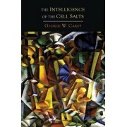 The Intelligence of the Cell Salts That Build the Human Body and the Plant by George W Carey