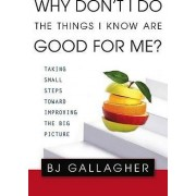 Why Don't I Do the Things I Know Are Good for Me? by BJ Gallagher