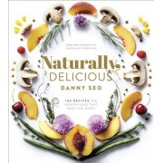 Naturally, Delicious: 100 Recipes for Healthy Eats That Make You Happy, Hardcover