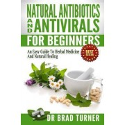 Natural Antibiotics and Antivirals for Beginners by Dr Brad Turner